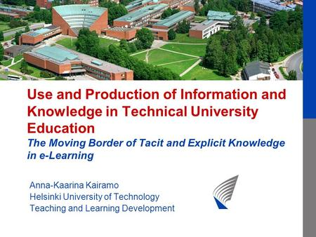 Use and Production of Information and Knowledge in Technical University Education The Moving Border of Tacit and Explicit Knowledge in e-Learning Anna-Kaarina.