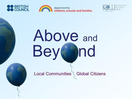 Above and Bey nd Local Communities Global Citizens.
