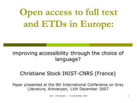 GL9 Antwerpen - 11 December 20071 Open access to full text and ETDs in Europe: improving accessibility through the choice of language? Christiane Stock.
