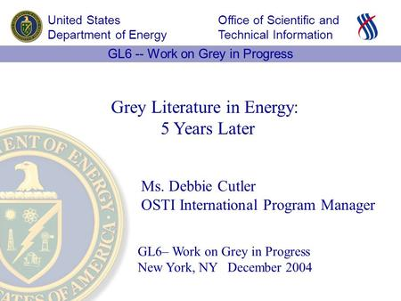 Office of Scientific and Technical Information United States Department of Energy GL6 -- Work on Grey in Progress GL6– Work on Grey in Progress New York,