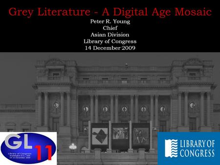 Grey Literature - A Digital Age Mosaic Peter R. Young Chief Asian Division Library of Congress 14 December 2009.