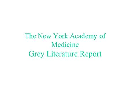 The New York Academy of Medicine Grey Literature Report.