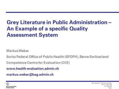 Grey Literature in Public Administration Markus Weber, CCE 4 – 5 Dec 2005 Page 1 Grey Literature in Public Administration – An Example of a specific Quality.
