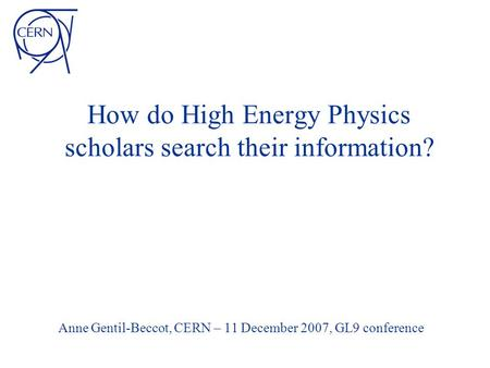 How do High Energy Physics scholars search their information? Anne Gentil-Beccot, CERN – 11 December 2007, GL9 conference.