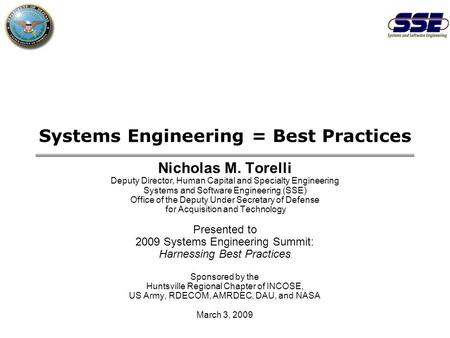 Systems Engineering = Best Practices Nicholas M. Torelli Deputy Director, Human Capital and Specialty Engineering Systems and Software Engineering (SSE)