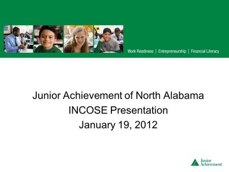 Junior Achievement of North Alabama INCOSE Presentation January 19, 2012.