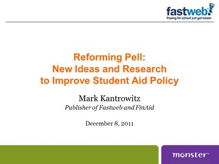 Reforming Pell: New Ideas and Research to Improve Student Aid Policy Mark Kantrowitz Publisher of Fastweb and FinAid December 8, 2011.
