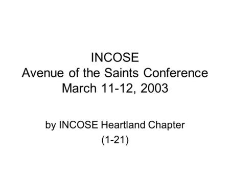 INCOSE Avenue of the Saints Conference March 11-12, 2003 by INCOSE Heartland Chapter (1-21)