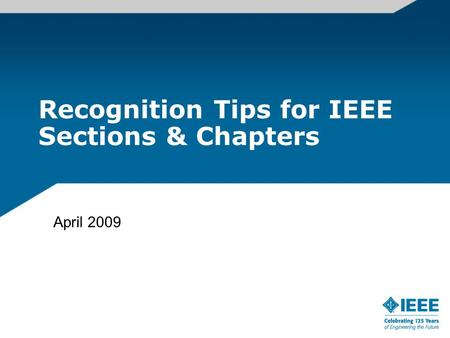 Recognition Tips for IEEE Sections & Chapters April 2009.