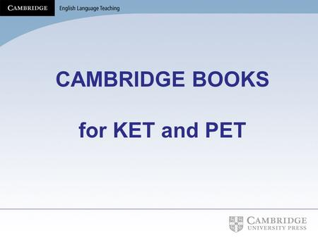 CAMBRIDGE BOOKS for KET and PET. Levels of the Council of Europe and Cambridge Main Suite Exams.