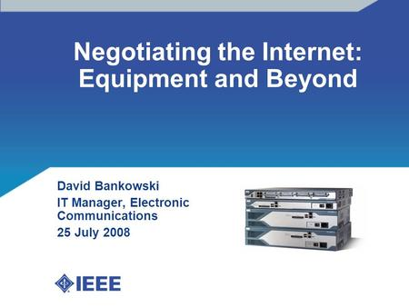 Negotiating the Internet: Equipment and Beyond David Bankowski IT Manager, Electronic Communications 25 July 2008 Insert graphic.