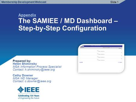 Appendix The SAMIEE / MD Dashboard – Step-by-Step Configuration Membership Development WebcastSlide 1 Prepared by: Helen Shiminsky MGA Information Process.