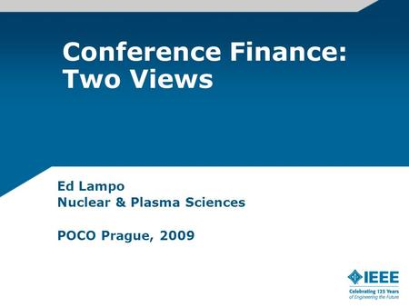 Conference Finance: Two Views Ed Lampo Nuclear & Plasma Sciences POCO Prague, 2009.