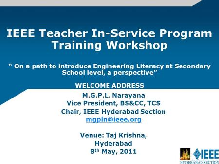 IEEE Teacher In-Service Program Training Workshop On a path to introduce Engineering Literacy at Secondary School level, a perspective WELCOME ADDRESS.