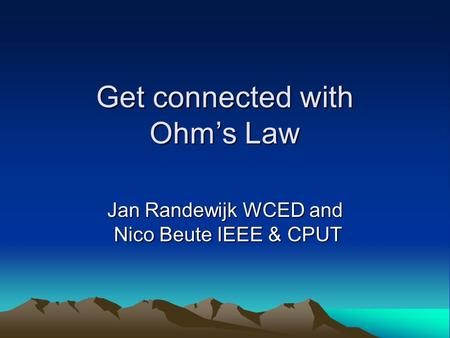 Get connected with Ohms Law Jan Randewijk WCED and Nico Beute IEEE & CPUT.