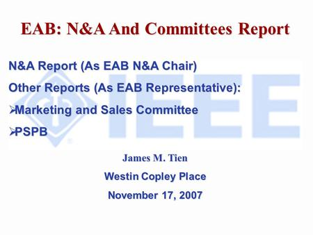 EAB: N&A And Committees Report N&A Report (As EAB N&A Chair) Other Reports (As EAB Representative): Marketing and Sales Committee Marketing and Sales Committee.