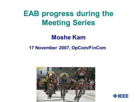 1 EAB progress during the Meeting Series 17 November 2007, OpCom/FinCom Moshe Kam.