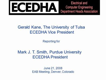 Educational Activities Mark J. T. Smith, Purdue University ECEDHA President June 21, 2008 EAB Meeting, Denver, Colorado Gerald Kane, The University of.