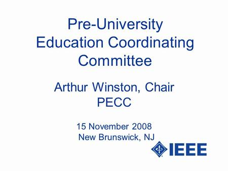 Pre-University Education Coordinating Committee Arthur Winston, Chair PECC 15 November 2008 New Brunswick, NJ.