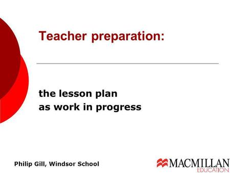 The lesson plan as work in progress Teacher preparation: Philip Gill, Windsor School.