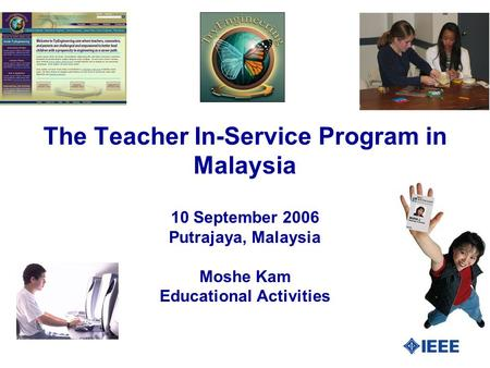 The Teacher In-Service Program in Malaysia 10 September 2006 Putrajaya, Malaysia Moshe Kam Educational Activities.