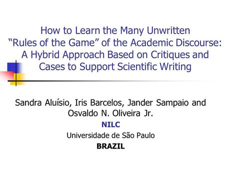 How to Learn the Many Unwritten Rules of the Game of the Academic Discourse: A Hybrid Approach Based on Critiques and Cases to Support Scientific Writing.