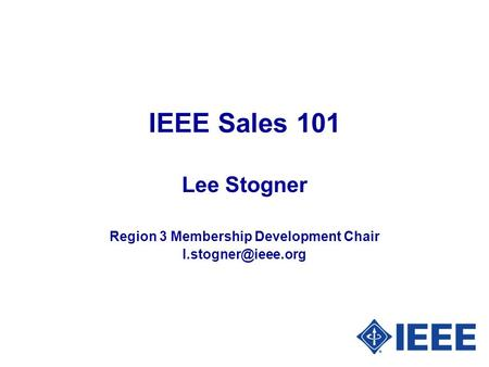 IEEE Sales 101 Lee Stogner Region 3 Membership Development Chair