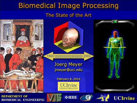 UCIrvine DEPARTMENT OF BIOMEDICAL ENGINEERING The State of the Art Joerg Meyer February 8, 2014February 8, 2014February 8, 2014 Joerg Meyer.