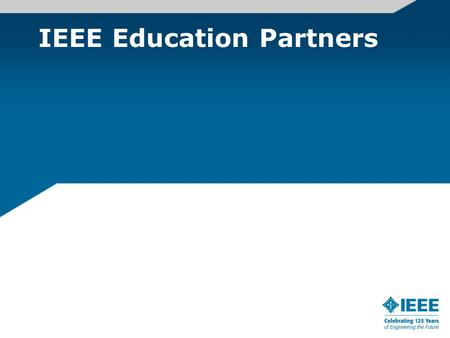 IEEE Education Partners. IEEE Education Partners Program Program offers IEEE members a 10% discount on courses through partnerships with academia and.