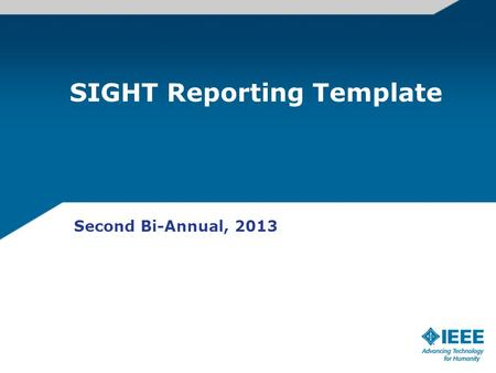 SIGHT Reporting Template Second Bi-Annual, 2013. 1. Basic Information Name of SIGHT Name of Sponsoring OU Country Region Name and Email of Contact Person.