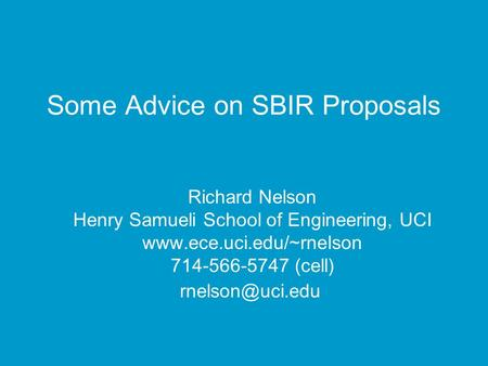 Some Advice on SBIR Proposals Richard Nelson Henry Samueli School of Engineering, UCI  714-566-5747 (cell)
