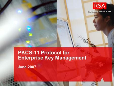 June 2007 PKCS-11 Protocol for Enterprise Key Management.