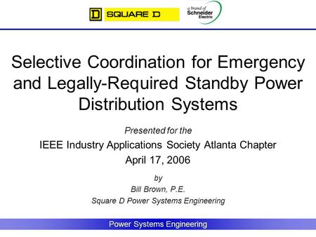 Power Systems Engineering Selective Coordination for Emergency and Legally-Required Standby Power Distribution Systems Presented for the IEEE Industry.