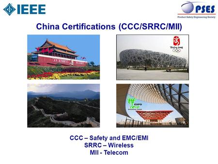 China Certifications (CCC/SRRC/MII) CCC – Safety and EMC/EMI SRRC – Wireless MII - Telecom.