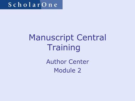 Manuscript Central Training Author Center Module 2.