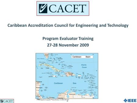 11 Caribbean Accreditation Council for Engineering and Technology Program Evaluator Training 27-28 November 2009.
