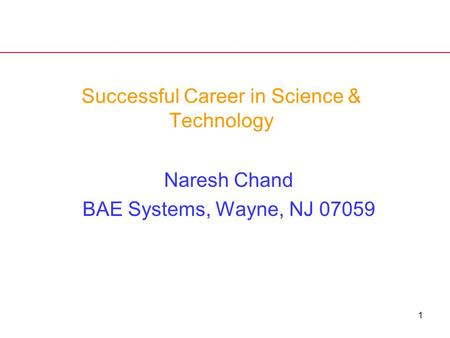 1 Successful Career in Science & Technology Naresh Chand BAE Systems, Wayne, NJ 07059.