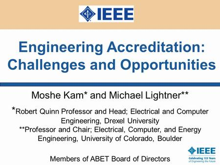 Moshe Kam* and Michael Lightner** * Robert Quinn Professor and Head; Electrical and Computer Engineering, Drexel University **Professor and Chair; Electrical,