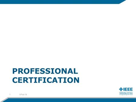 PROFESSIONAL CERTIFICATION 8-Feb-141. What Is Professional Certification? A voluntary process through which an individual documents their command of a.