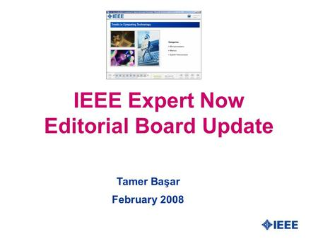IEEE Expert Now Editorial Board Update Tamer Başar February 2008.