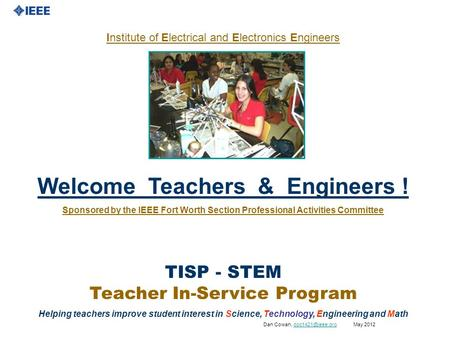 Institute of Electrical and Electronics Engineers Welcome Teachers & Engineers ! Sponsored by the IEEE Fort Worth Section Professional Activities Committee.