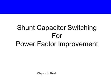 Shunt Capacitor Switching For Power Factor Improvement Clayton H Reid.