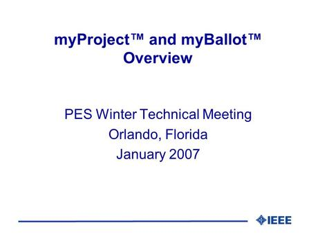 MyProject and myBallot Overview PES Winter Technical Meeting Orlando, Florida January 2007.