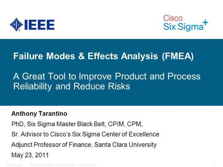 © 2008 Cisco Systems, Inc. All rights reserved.Cisco ConfidentialPresentation_ID 1 Failure Modes & Effects Analysis (FMEA) A Great Tool to Improve Product.