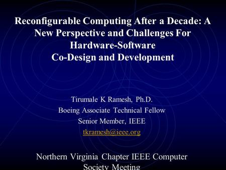 Reconfigurable Computing After a Decade: A New Perspective and Challenges For Hardware-Software Co-Design and Development Tirumale K Ramesh, Ph.D. Boeing.