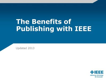 The Benefits of Publishing with IEEE Updated 2013 13-PROD-0073 Print Fix - Author PPT.