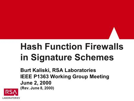 Hash Function Firewalls in Signature Schemes Burt Kaliski, RSA Laboratories IEEE P1363 Working Group Meeting June 2, 2000 (Rev. June 8, 2000)