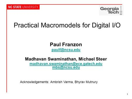 1 Practical Macromodels for Digital I/O Paul Franzon Madhavan Swaminathan, Michael Steer
