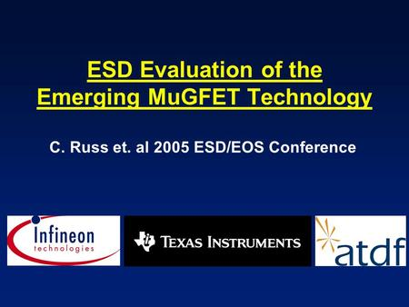 ESD Evaluation of the Emerging MuGFET Technology C. Russ et. al 2005 ESD/EOS Conference.