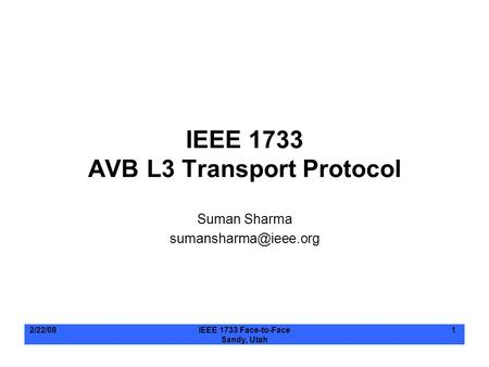 2/22/08IEEE 1733 Face-to-Face Sandy, Utah 1 IEEE 1733 AVB L3 Transport Protocol Suman Sharma